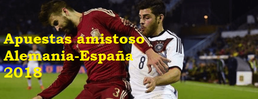 Apuestas fútbol Alemania-España, amistoso 2018