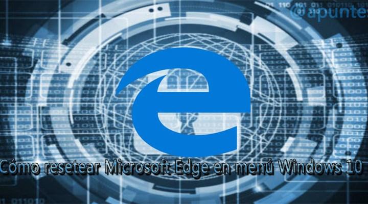 Cómo resetear Microsoft Edge en menú Windows 10