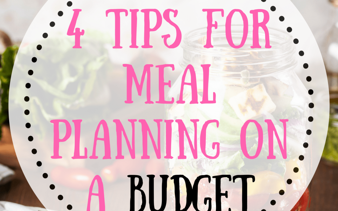 4 Tips To Meal Planning On A Budget