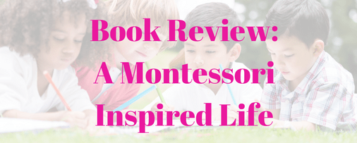 Montessori Inspired Life Book Review