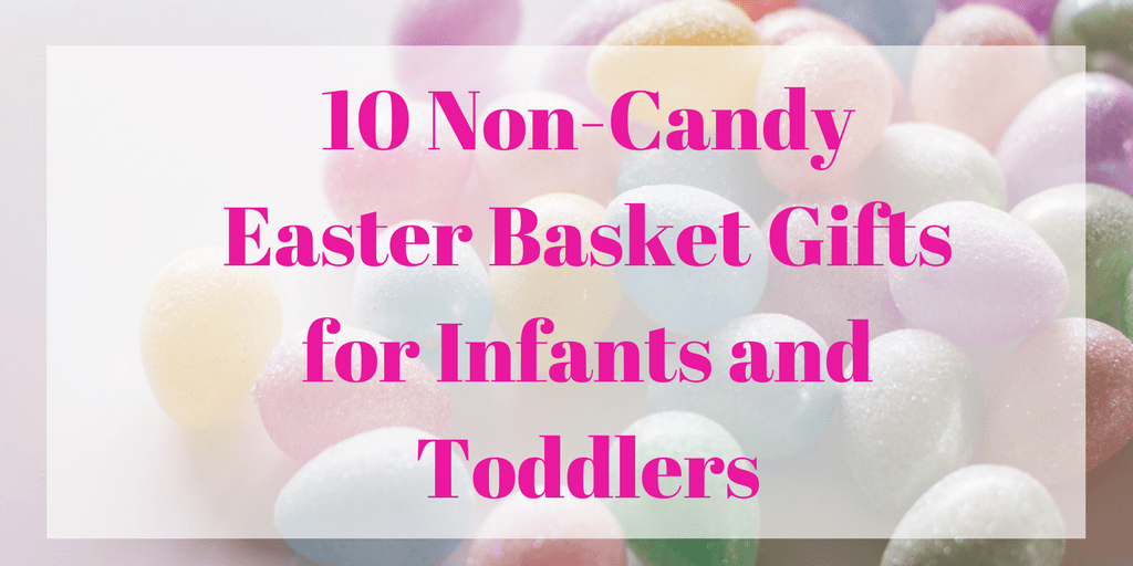 Non Candy Easter Basket Ideas for Infants and Toddlers