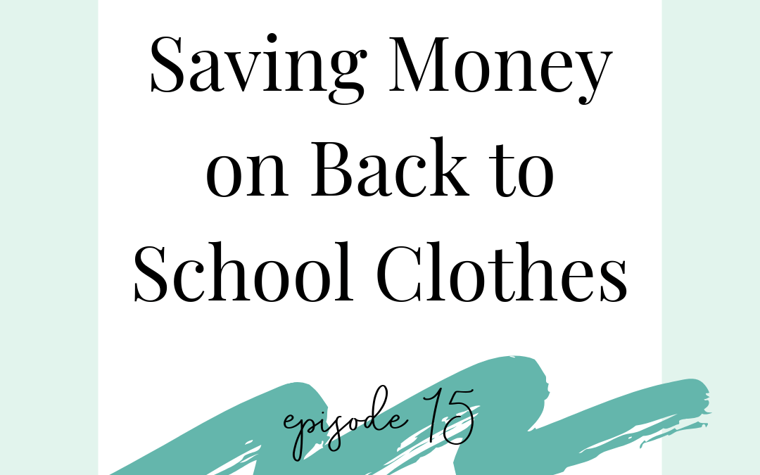 Podcast Episode 15 – How to Save Money on Back to School Clothes