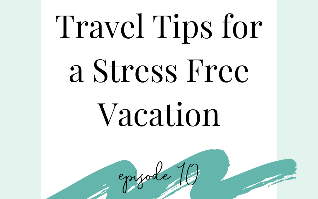 Podcast 10 – Travel Tips for a Stress Free Vacation