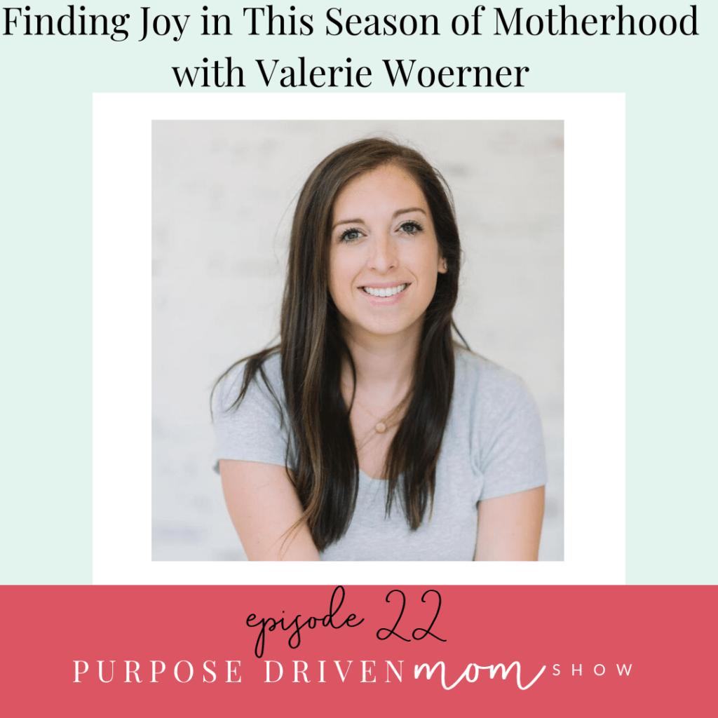 finding-joy-in-this-season-of-motherhood-with-valerie-woerner
