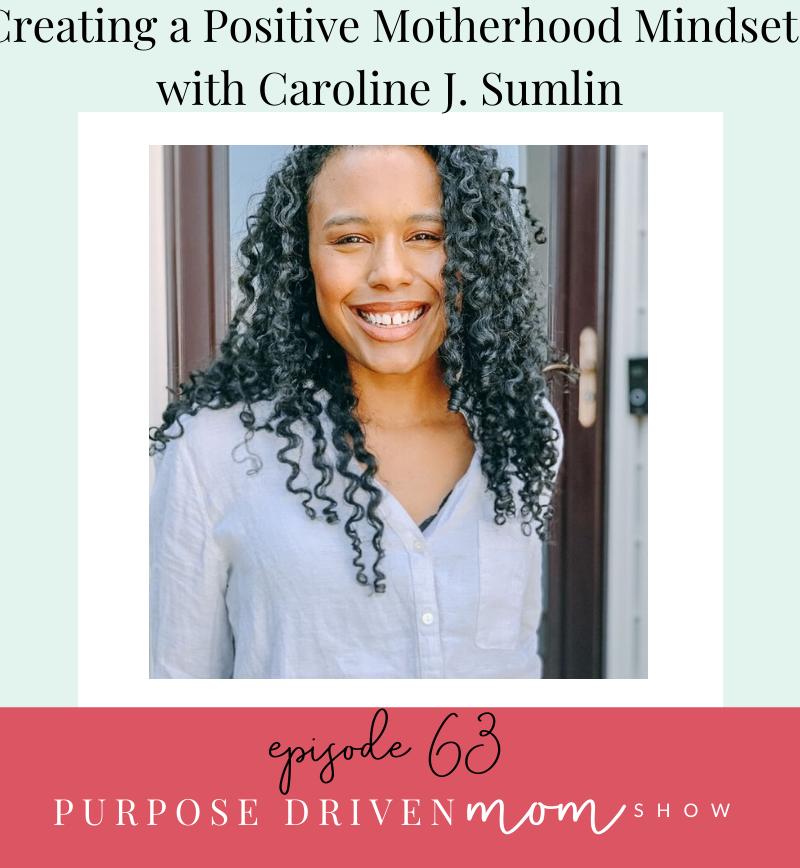 Creating A Positive Motherhood Mindset With Caroline J. Sumlin