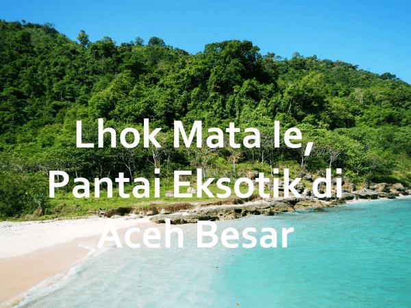 Lhok Mata Ie, Pantai Eksotik di Aceh Besar