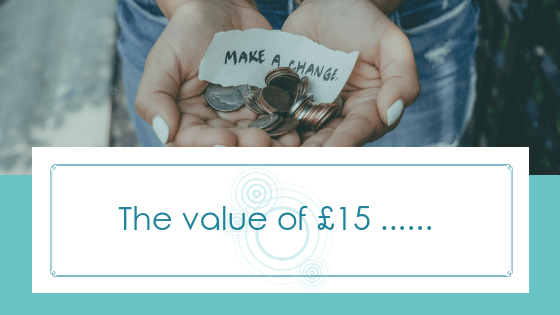 What is the value of £15 to you