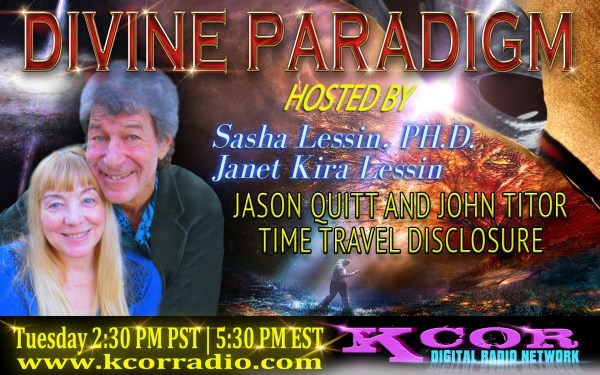 jason-quitt-and-john-titor-time-travel-disclosure-divine-paradigm-dr-sasha-lessin-janet-kira-lessin-kcor-digital-radio-network-flyer