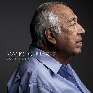 MANOLO JUAREZ Antologia Uno