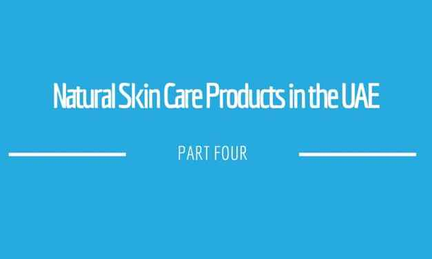 Natural Skin Care Products in the UAE – Part 4