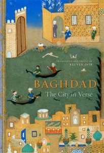 """""""Baghdad: The City in Verse,"""" ed. and trans. Reuven Snir. A selection of poems from this collection are now available online."""