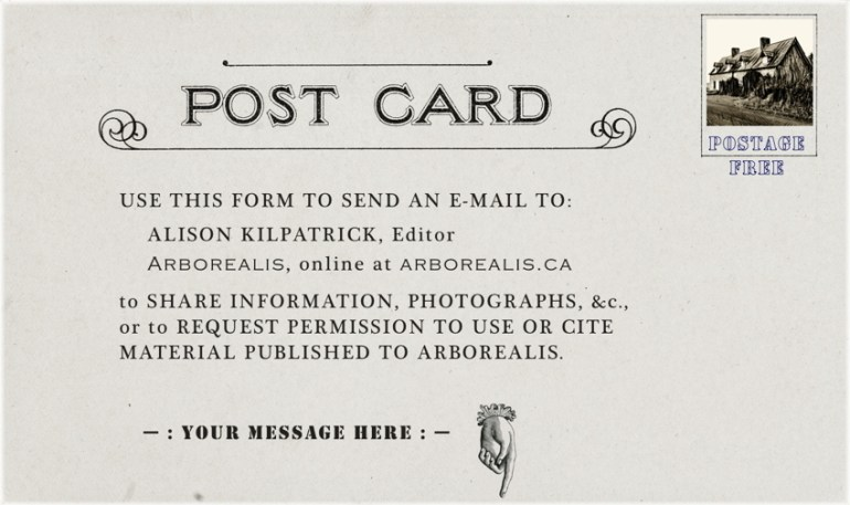 Image of vintage postcard with message to use this form to send an e-mail to Alison Kilpatrick, to share information, photographs, etc., or to request permission to use or cite material published to Arborealis.