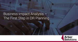 Business Impact Analysis – The First Step in DR Planning