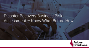Disaster Recovery Business Risk Assessment – Know What Before How