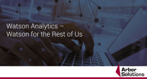 Watson Analytics – Watson for the Rest of Us