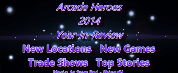 Arcade Heroes  2014 Year-In-Review + The Top Ten Stories