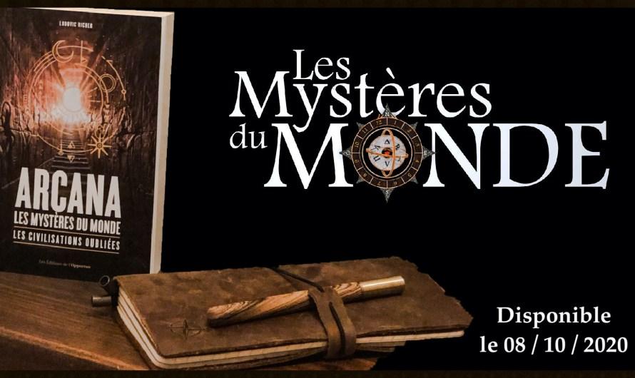 Sortie du Livre – Arcana les Mystères du Monde, les civilisations oubliées