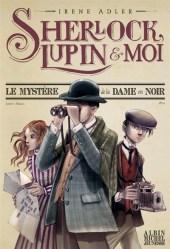 Sherlock, Lupin & moi Tome 1 : Le mystère de la dame en noir