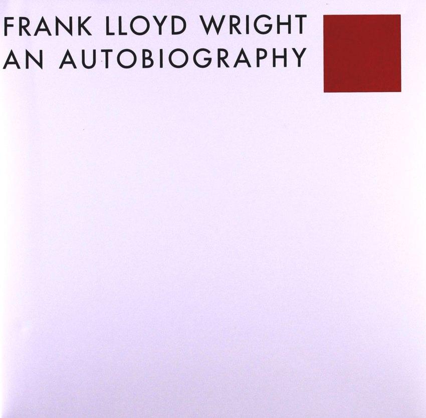 Frank Lloyd Wright: An Autobiography