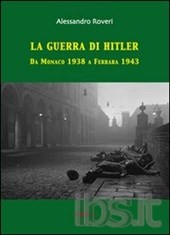 LA GUERRA DI HITLER. DA MONACO 1938 A FERRARA 1943
