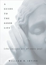 A Guide to the Good Life - The Ancient Art of Stoic Joy by William B. Irvine
