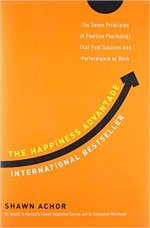 The Happiness Advantage - The Seven Principles That Fuel Success and Performance at Work by Shawn Achor