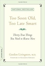 Too Soon Old, Too Late Smart: Thirty True Things You Need to Know Now by Gordon Livingston