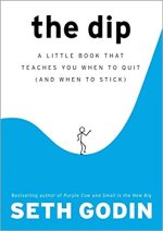 The Dip - A Little Book That Teaches You When to Quit (and When to Stick) bySeth Godin