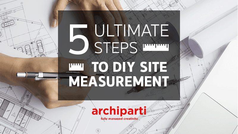 5 Ultimate Steps to DIY Site Measurement in 2021