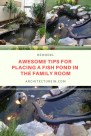 Awesome Tips For Placing A Fish Pond In The Family Room