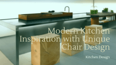Modern Kitchen Inspirations With Unique Chair Design