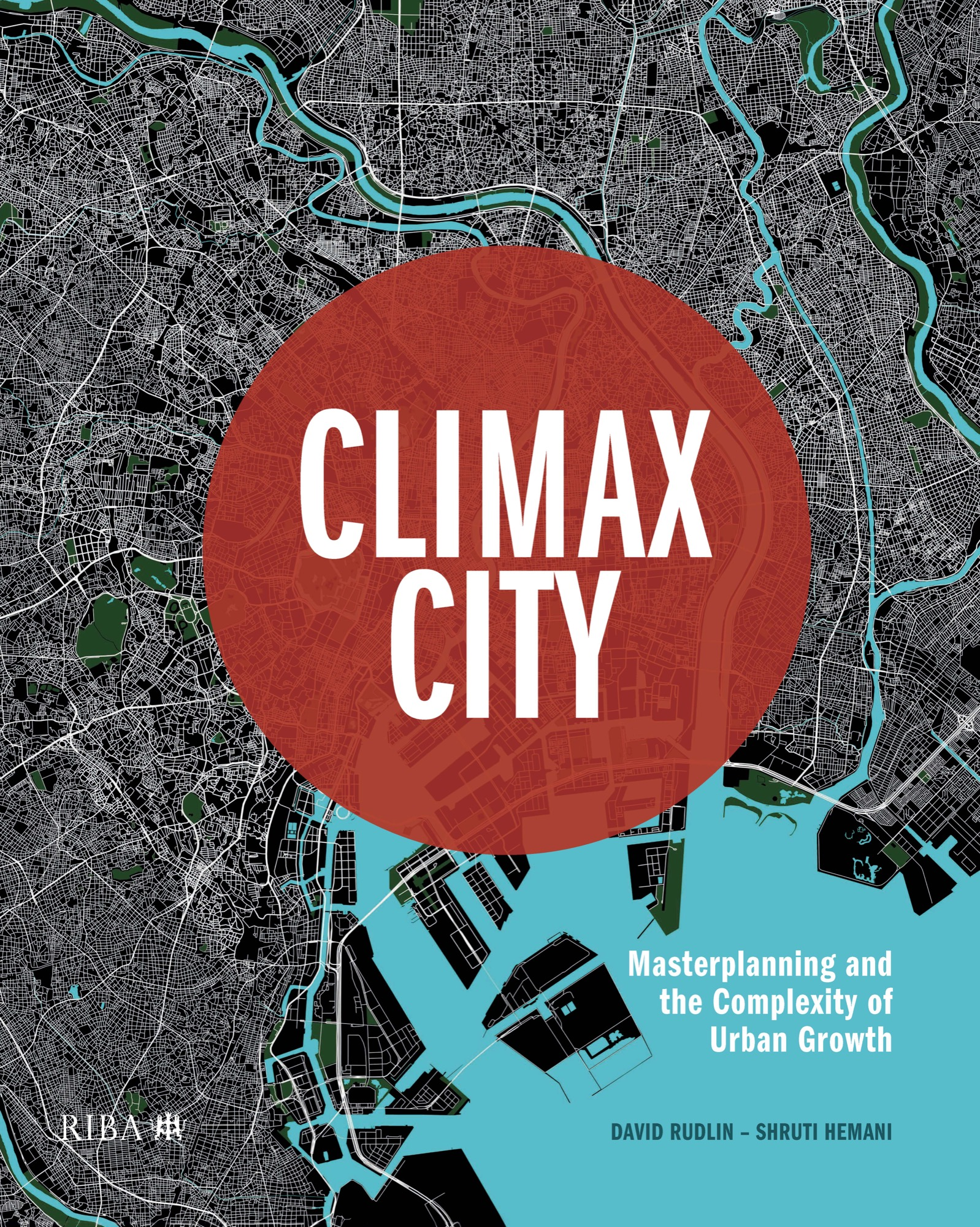 Book: CLIMAX CITY - Masterplanning and the Complexity of Urban Growth, authored by David Rudlin and Shruti Hemani 1