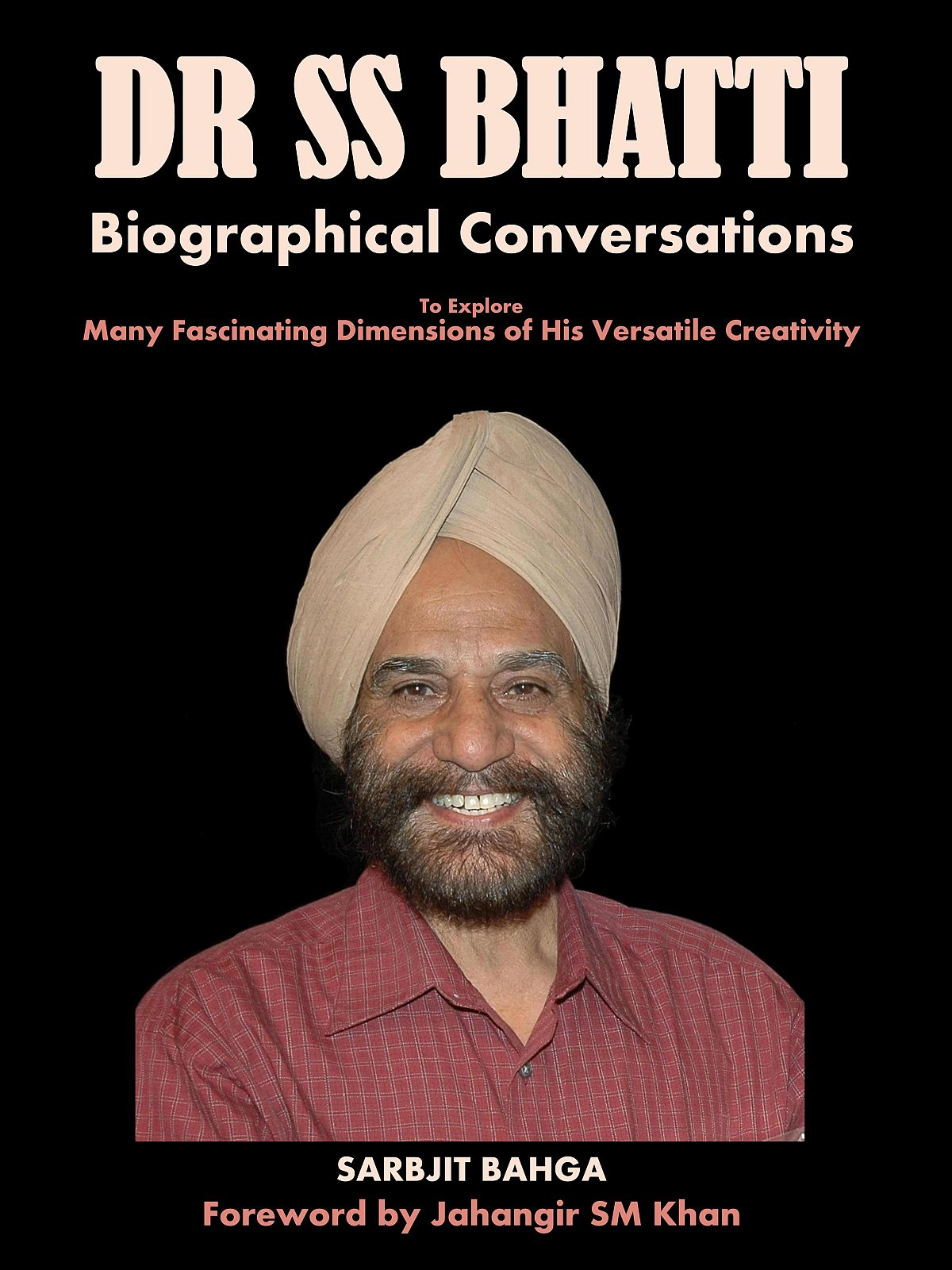Book: Dr S.S.Bhatti: Biographical Conversations, authored by Sarbjit Bahga, Reviewed by Surinder Bahga 2