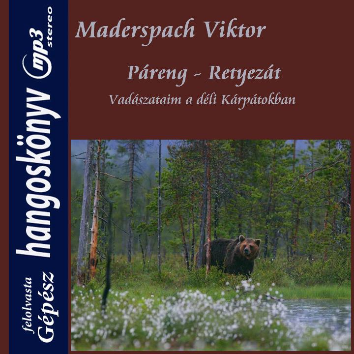 Maderspach Viktor: Páreng - Retyezát. Vadászataim a déli Kárpátokban - Hangoskönyv (mp3)