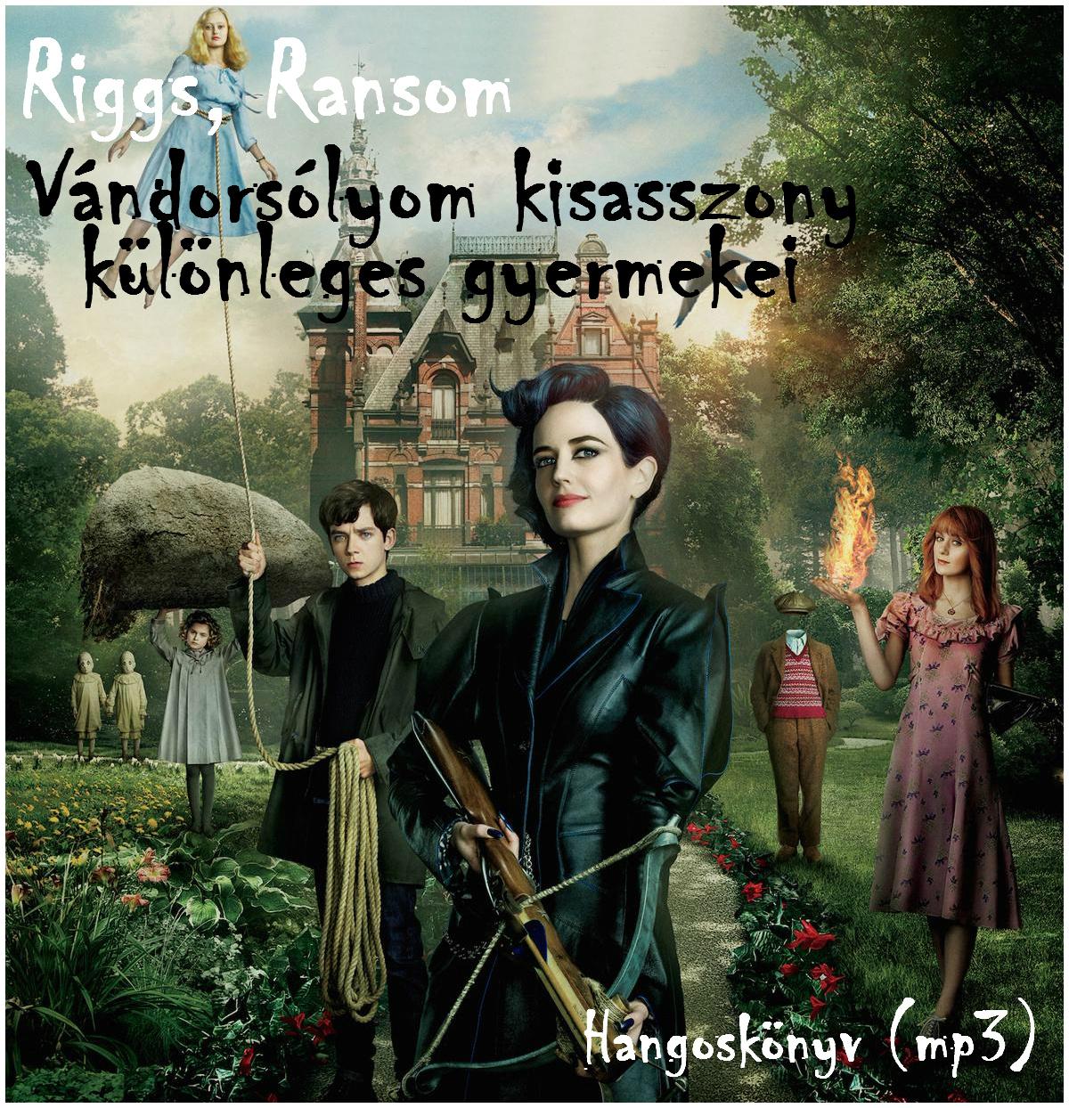Riggs, Ransom: Vándorsólyom kisasszony különleges gyermekei - Hangoskönyv (mp3)