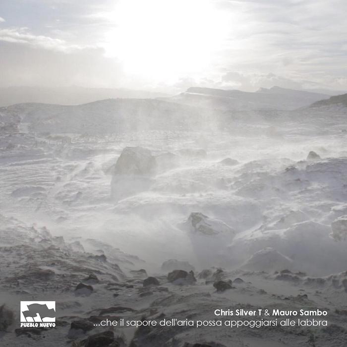 Chris Silver T + Mauro Sambo – …che il sapore dell'aria possa appoggiarsi alle labbra