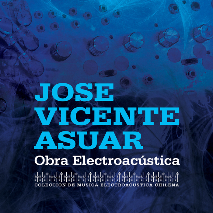 Jose Vicente Asuar – Obra Electroacustica