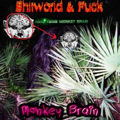 Shitworld & Fuck – Monkey Brain