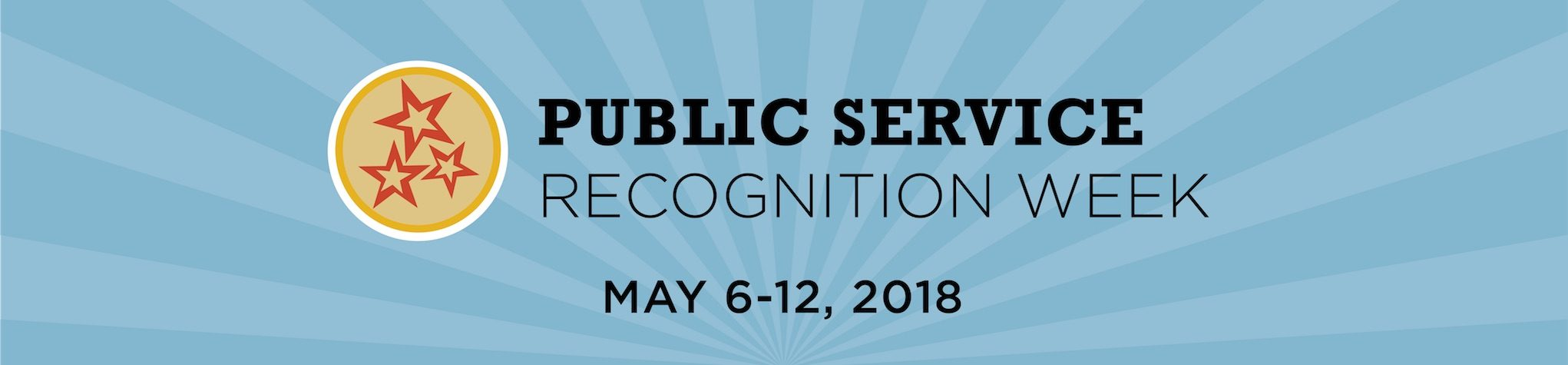A blue banner with a yellow circle on it. Inside the circle there are 3 red stars. The banner reads Public Service Recognition Week, May 6-12, 2018.