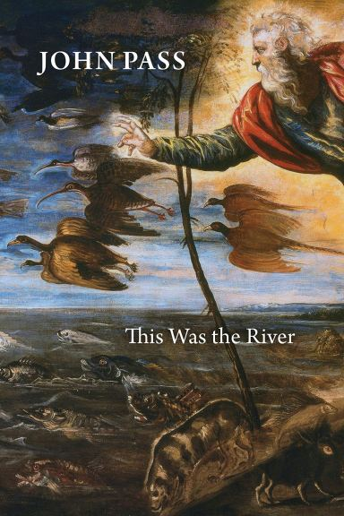 """John Pass' """"This Was the River"""""""