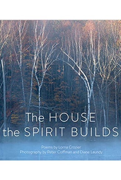 Lorna Crozier, Peter Coffman and Diane Laundy, The House the Spirit Builds