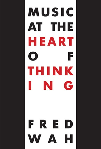 Fred Wah's Music at the Heart of Thinking