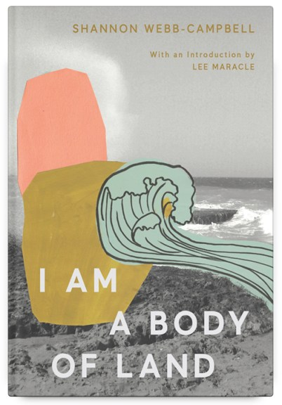 Shannon Webb-Campbell's I Am a Body of Land