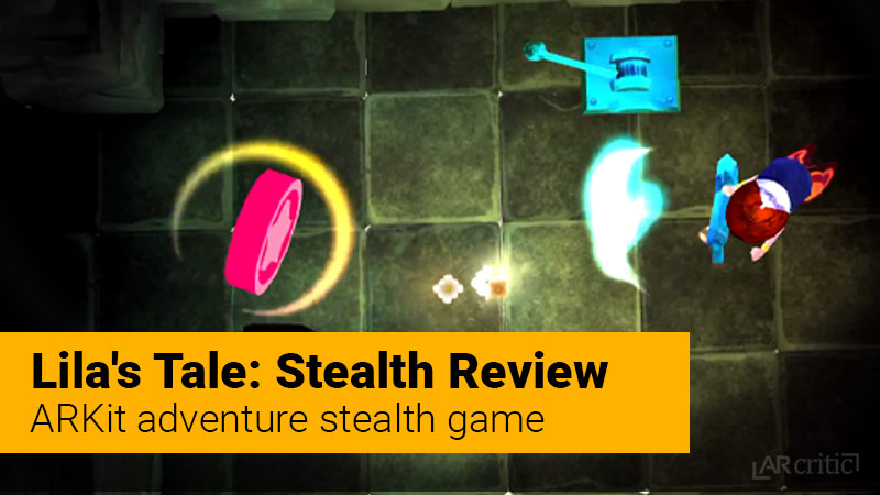 Lila's Tale: Stealth ARKit game review