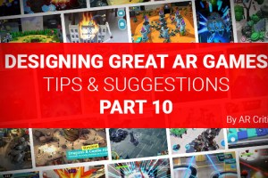 Designing Great AR Games: Tips & Suggestions – Part 10