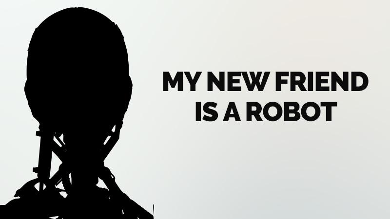 My New Friend is a Robot