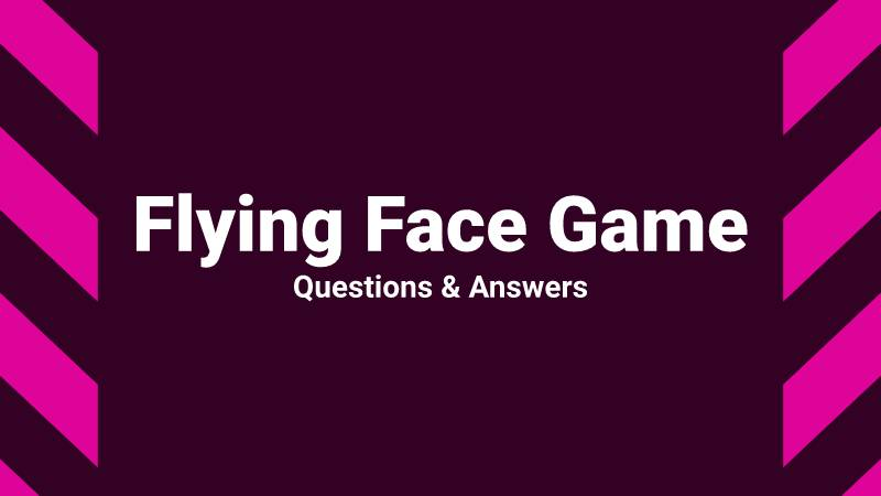 Flying Face FAQ