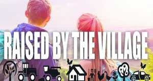 Raised by the Village