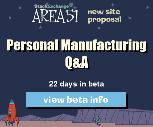 Stack Exchange Q&A site proposal: 3D Printers, Laser Cutters, & Personal Manufacturing