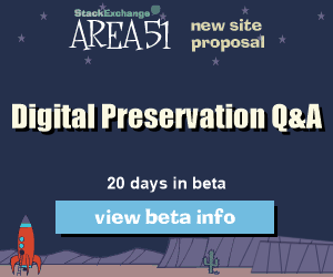 Stack Exchange Q&A site proposal: Digital Preservation